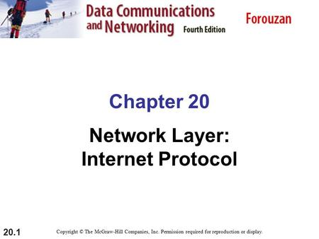 20.1 Chapter 20 Network Layer: Internet Protocol Copyright © The McGraw-Hill Companies, Inc. Permission required for reproduction or display.