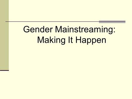 Gender Mainstreaming: Making It Happen. Why are we concerned with gender equality? Made progress on women's capabilities— education and health By 2004,