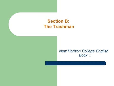 New Horizon College English Book Ⅰ Section B: The Trashman.