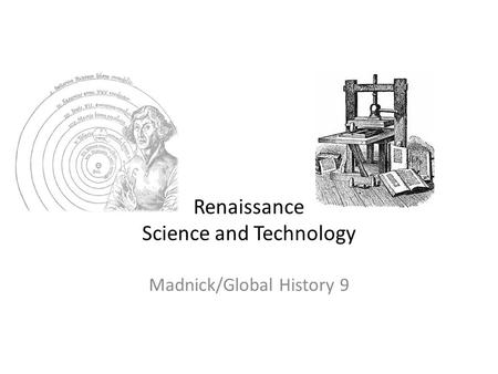 Renaissance Science and Technology Madnick/Global History 9.