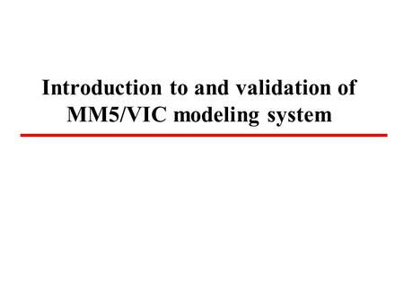 Introduction to and validation of MM5/VIC modeling system.