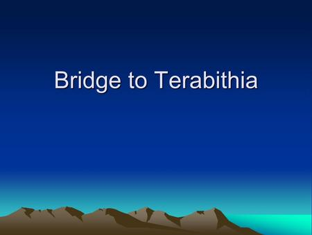 Bridge to Terabithia. Bridge to Terabithia Chapters 1-4 Vocabulary 1.clabber – thick sour milk 2.falter – not go straight on; draw back or hesitate 3.grit.