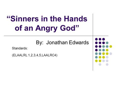 """Sinners in the Hands of an Angry God"" By: Jonathan Edwards Standards: (ELAALRL 1,2,3,4,5,LAALRC4)"