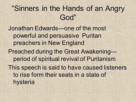 """Sinners in the Hands of an Angry God"" Jonathan Edwards---one of the most powerful and persuasive Puritan preachers in New England Preached during the."