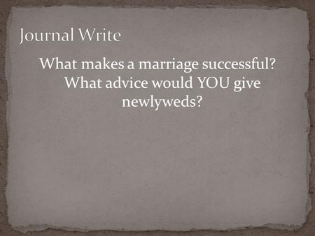 What makes a marriage successful? What advice would YOU give newlyweds?