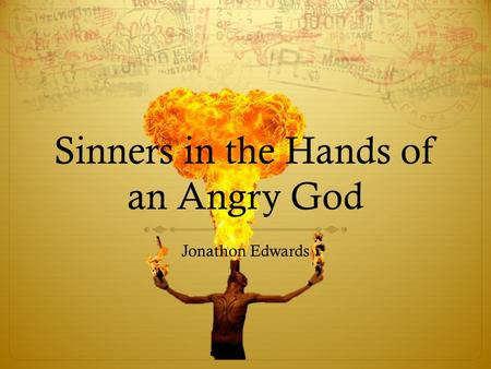 "sinners essay It is easy to see why jonathan edwards' discourse ""sinners in the hands of an angry god"" has stood the trial of clip being transcribe orated and read for centuries after its bringing."