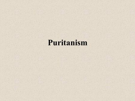 "Puritanism.  1500s to 1730ish at its strongest  Move to ""purify"" the church: too much power in church hierarchy, rituals corrupted, church/government."