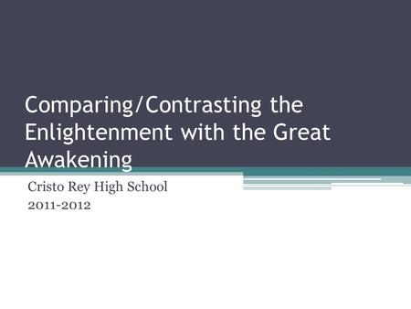 Comparing/Contrasting the Enlightenment with the Great Awakening Cristo Rey High School 2011-2012.