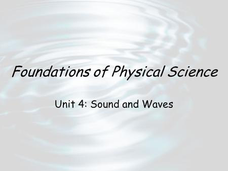 Foundations of Physical Science Unit 4: Sound and Waves.