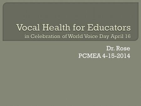 "Dr. Rose PCMEA 4-15-2014. ""Exercise good vocal hygiene, reasonable care- not paranoia- and you should have few, if any, problems."" Scott McCoy."