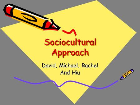 Sociocultural Approach David, Michael, Rachel And Hiu.