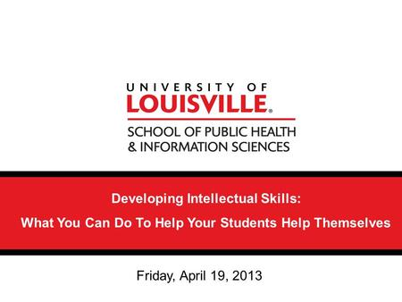11/26/2015 Developing Intellectual Skills: What You Can Do To Help Your Students Help Themselves Friday, April 19, 2013.