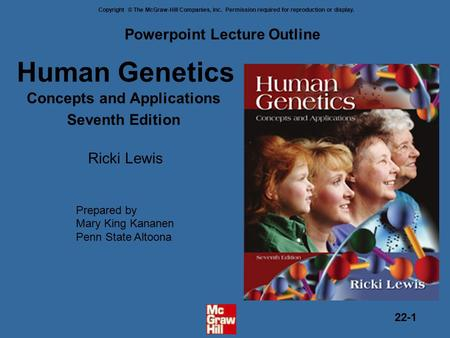 Copyright © The McGraw-Hill Companies, Inc. Permission required for reproduction or display. 22-1 Human Genetics Concepts and Applications Seventh Edition.
