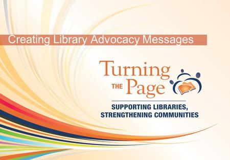 OCLC Online Computer Library Center 1 Creating Library Advocacy Messages.