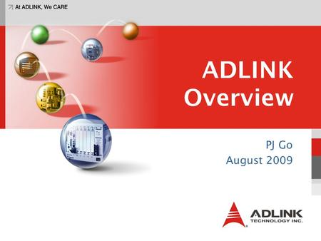 ADLINK Overview PJ Go August 2009. Agenda Vision Company Profile Markets and Customers Product Lines ADLINK Value 2.