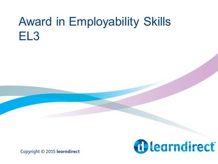 Award in Employability Skills EL3. Overview Unit 308 – Searching for a Job Unit 306 – Applying for a Job Unit 307 – Interview Skills.