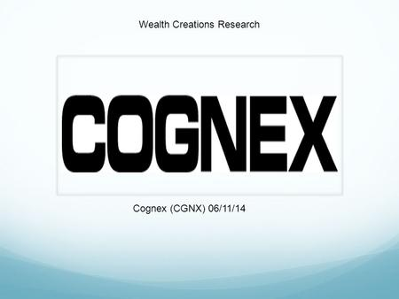 Cognex (CGNX) 06/11/14 Wealth Creations Research.