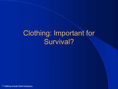 © 1996 by Gaelic Wolf Outdoors Clothing: Important for Survival?