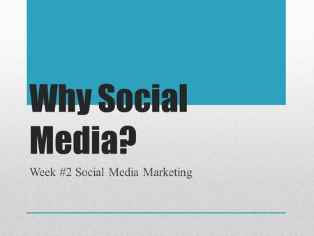 Why Social Media? Week #2 Social Media Marketing.