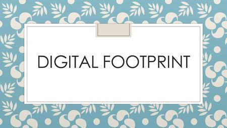 DIGITAL FOOTPRINT. Future Education ◦ It can affect your future education by getting you suspended or expelled from school. Or it can create opportunities.