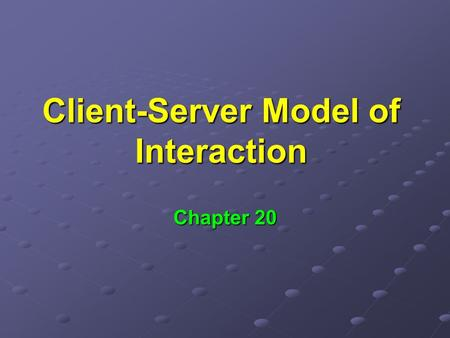 Client-Server Model of Interaction Chapter 20. We have looked at the details of TCP/IP Protocols Protocols Router architecture Router architecture Now.