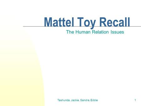mattel toy recall essay Mattel and the toy recalls' (case a) related information: mattel, inc is a toy manufacturing company founded in 1945 with headquarters in el segundo, california.