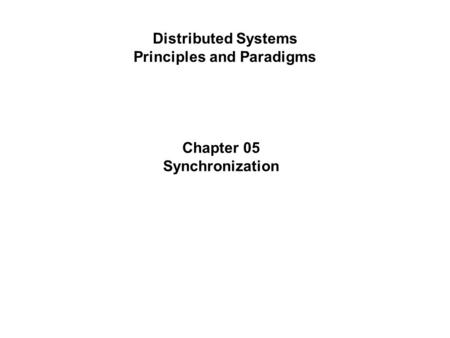 Distributed Systems Principles and Paradigms Chapter 05 Synchronization.