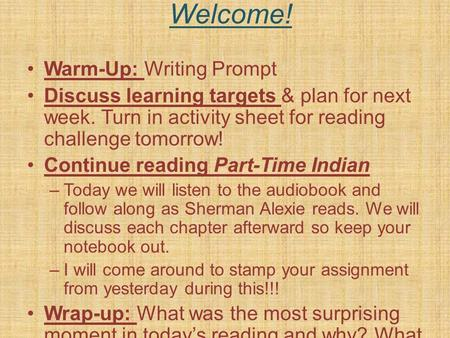 Welcome! Warm-Up: Writing Prompt Discuss learning targets & plan for next week. Turn in activity sheet for reading challenge tomorrow! Continue reading.