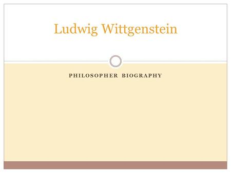 PHILOSOPHER BIOGRAPHY Ludwig Wittgenstein. Wittgenstein's Background Born in Austria on April 26, 1889 Graduated with a degree in engineering at Manchester.