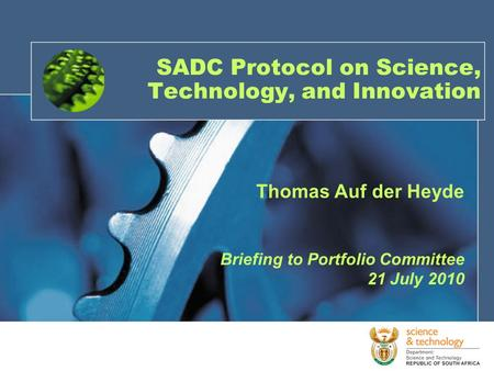 Thomas Auf der Heyde Briefing to Portfolio Committee 21 July 2010 SADC Protocol on Science, Technology, and Innovation.