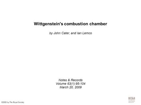 Wittgenstein's combustion chamber by John Cater, and Ian Lemco Notes & Records Volume 63(1):95-104 March 20, 2009 ©2009 by The Royal Society.