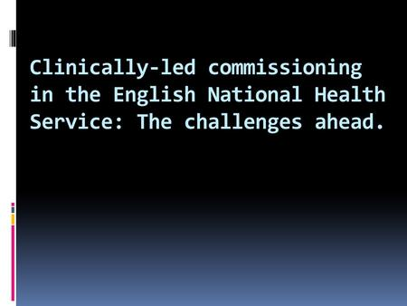 Clinically-led commissioning in the English National Health Service: The challenges ahead.