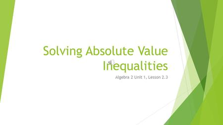 Solving Absolute Value Inequalities Algebra 2 Unit 1, Lesson 2.3.