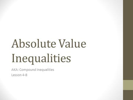 Absolute Value Inequalities AKA: Compound Inequalities Lesson 4-8.