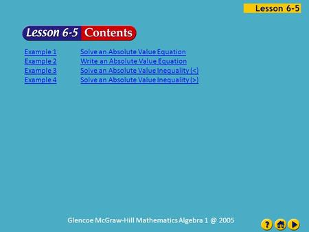 Lesson 5 Contents Glencoe McGraw-Hill Mathematics Algebra 2005 Example 1Solve an Absolute Value Equation Example 2Write an Absolute Value Equation.