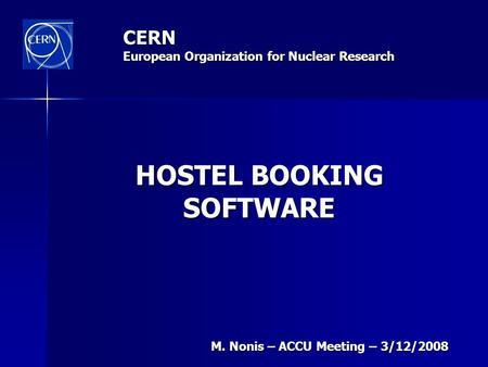 CERN European Organization for Nuclear Research M. Nonis – ACCU Meeting – 3/12/2008 HOSTEL BOOKING SOFTWARE.