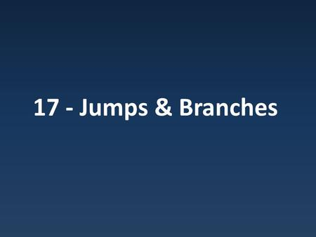 17 - Jumps & Branches. The PC PC marks next location in Fetch, Decode, Execute cycle.