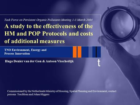 T TNO Environment, Energy and Process Innovation A study to the effectiveness of the HM and POP Protocols and costs of additional measures Task Force on.