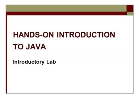 CSC1030 HANDS-ON INTRODUCTION TO JAVA Introductory Lab.