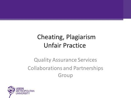 Cheating, Plagiarism Unfair Practiceaterials Quality Assurance Services Collaborations and Partnerships Group.