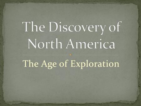 The Age of Exploration. America has not always been America! Someone had to FIND it!! The Europeans found it first…or so they thought.