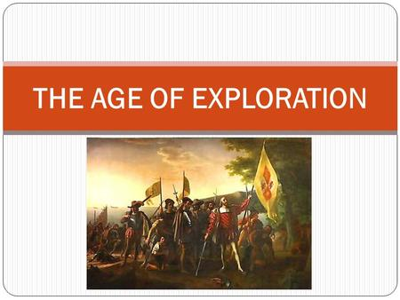 THE AGE OF EXPLORATION. European Motivations and the First Exploration.