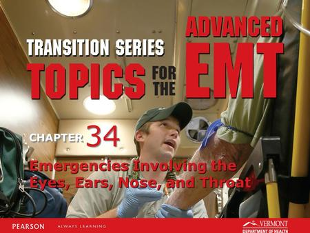 TRANSITION SERIES Topics for the Advanced EMT CHAPTER Emergencies Involving the Eyes, Ears, Nose, and Throat 34.