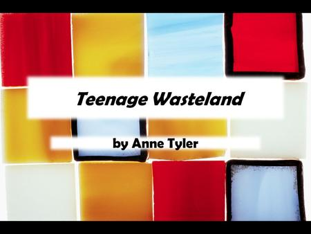 Teenage Wasteland by Anne Tyler. Journal #9 (200 word minimum) What advice would you offer to parents with a teenager that is struggling in school? What.