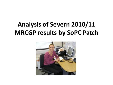 Analysis of Severn 2010/11 MRCGP results by SoPC Patch.