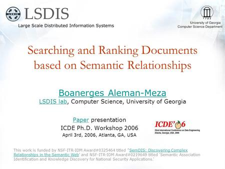 Searching and Ranking Documents based on Semantic Relationships PaperPaper presentation ICDE Ph.D. Workshop 2006 April 3rd, 2006, Atlanta, GA, USA This.