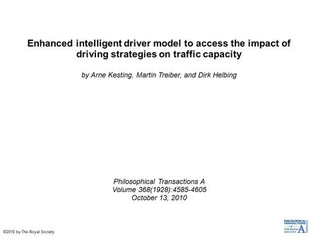 Enhanced intelligent driver model to access the impact of driving strategies on traffic capacity by Arne Kesting, Martin Treiber, and Dirk Helbing Philosophical.