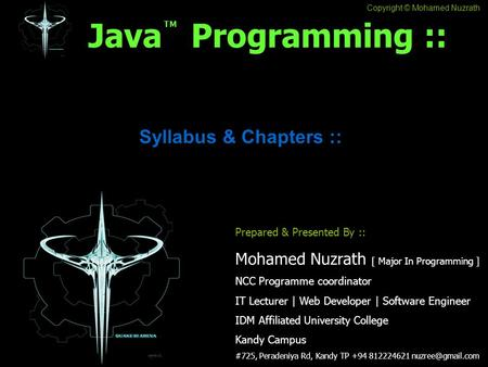 Copyright © Mohamed Nuzrath Java Programming :: Syllabus & Chapters :: Prepared & Presented By :: Mohamed Nuzrath [ Major In Programming ] NCC Programme.