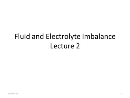 Fluid and Electrolyte Imbalance Lecture 2 11/26/20151.