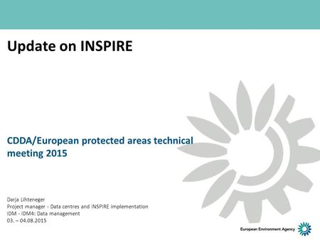 Update on INSPIRE CDDA/European protected areas technical meeting 2015 Darja Lihteneger Project manager - Data centres and INSPIRE implementation IDM -